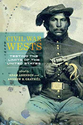 9780520283794-0520283791-Civil War Wests: Testing the Limits of the United States