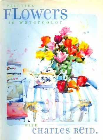 9781581800272-1581800274-Painting Flowers in Watercolor with Charles Reid