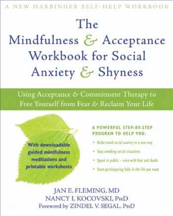 9781608820801-1608820807-The Mindfulness and Acceptance Workbook for Social Anxiety and Shyness: Using Acceptance and Commitment Therapy to Free Yourself from Fear and Reclaim Your Life (A New Harbinger Self-Help Workbook)