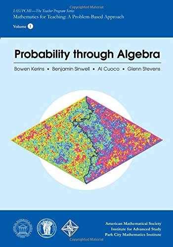 9781470419257-1470419254-Probability Through Algebra (IAS/PCMI) - The Teacher Program Series) (ASs/PCMI-The Teacher Program: Mathematics for Teching: A Problem-Based Approach)