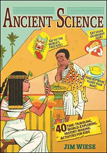 9780471215950-0471215953-Ancient Science: 40 Time-Traveling, World-Exploring, History-Making Activities for Kids