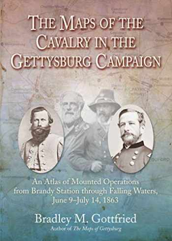 9781611214796-1611214793-The Maps of the Cavalry in the Gettysburg Campaign: An Atlas of Mounted Operations from Brandy Station Through Falling Waters, June 9 – July 14, 1863 (Savas Beatie Military Atlas Series)