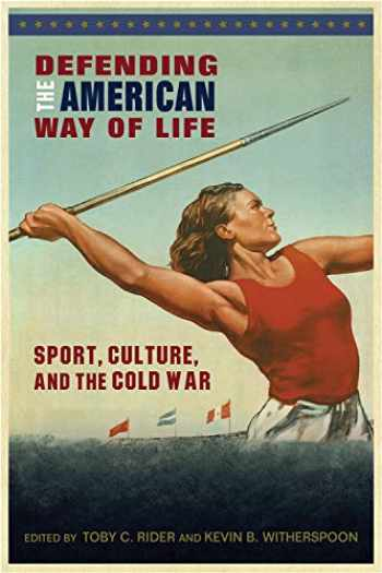 9781682260760-1682260763-Defending the American Way of Life: Sport, Culture, and the Cold War (Sport, Culture, and Society)