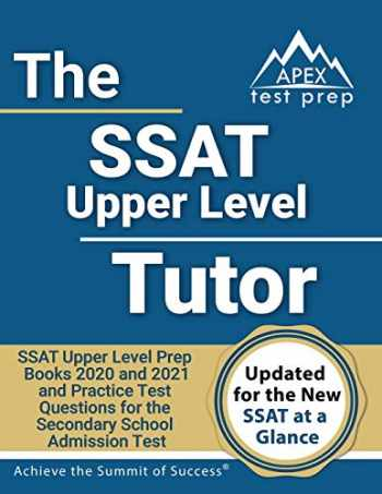 9781628457339-1628457333-SSAT Upper Level Tutor: SSAT Upper Level Prep Books 2020 and 2021 and Practice Test Questions for the Secondary School Admission Test [Includes Detailed Answer Explanations]