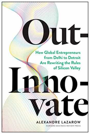 9781633697584-1633697584-Out-Innovate: How Global Entrepreneurs--from Delhi to Detroit--Are Rewriting the Rules of Silicon Valley