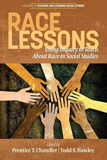 9781681238906-168123890X-Race Lessons: Using Inquiry to Teach About Race in Social Studies (Teaching and Learning Social Studies)