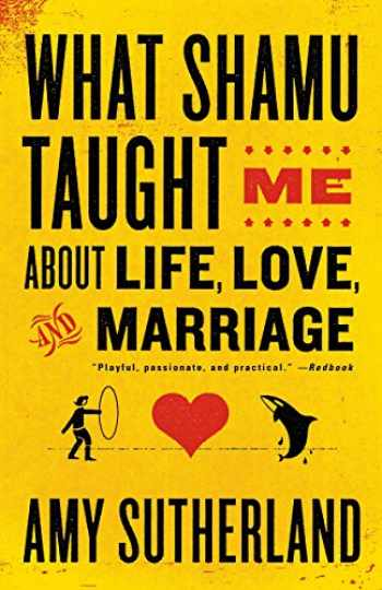 9780812978087-0812978080-What Shamu Taught Me About Life, Love, and Marriage: Lessons for People from Animals and Their Trainers