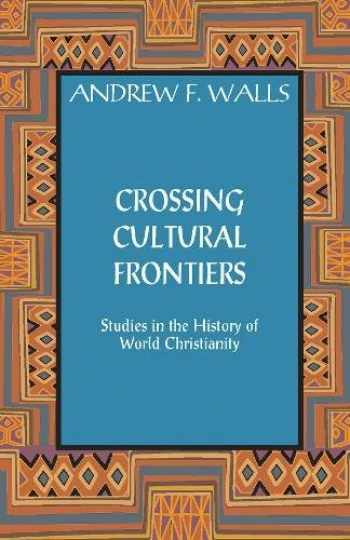 9781626982581-1626982589-Crossing Cultural Frontiers: Studies in the History of World Christianity