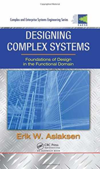 9781420087536-1420087533-Designing Complex Systems: Foundations of Design in the Functional Domain (Complex and Enterprise Systems Engineering)