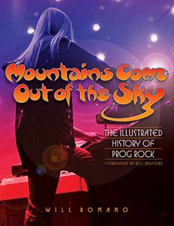 9780879309916-0879309911-Mountains Come Out of the Sky: The Illustrated History of Prog Rock