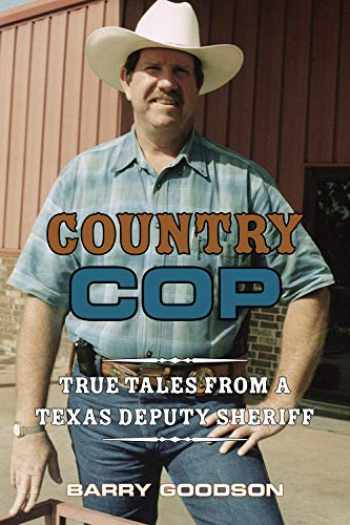 9781574417883-1574417886-Country Cop: True Tales from a Texas Deputy Sheriff (Volume 11) (North Texas Crime and Criminal Justice Series)
