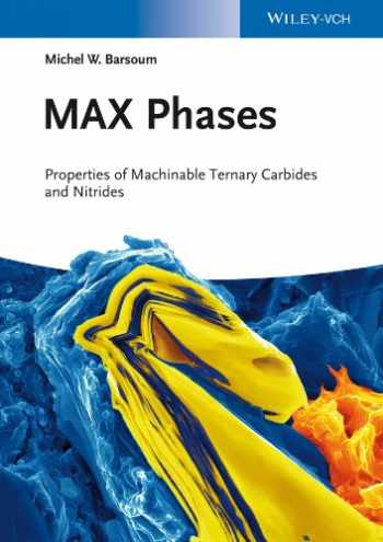 9783527330119-3527330119-MAX Phases: Properties of Machinable Ternary Carbides and Nitrides