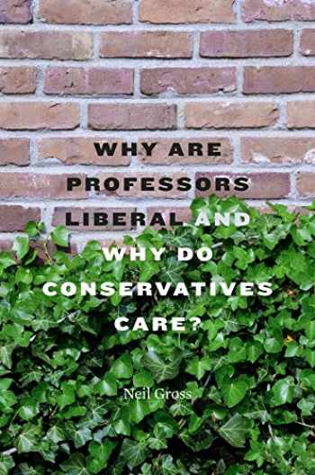 9780674059092-0674059093-Why Are Professors Liberal and Why Do Conservatives Care?