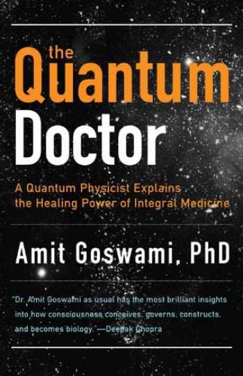 9781571746559-1571746552-The Quantum Doctor: A Quantum Physicist Explains the Healing Power of Integral Medicine