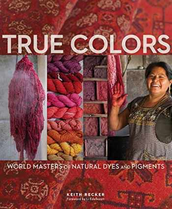 9781733510851-1733510850-True Colors: World Masters of Natural Dyes and Pigments