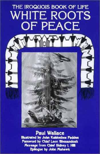 9780940666306-0940666308-White Roots of Peace: The Iroquois Book of Life