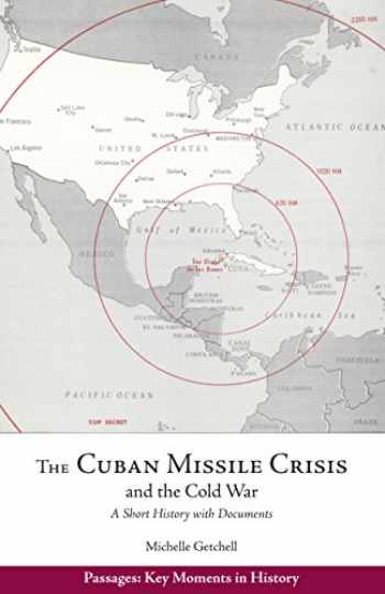 9781624667411-1624667414-The Cuban Missile Crisis and the Cold War: A Short History with Documents (Passages: Key Moments in History)