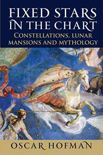 9781910531372-1910531375-Fixed Stars in the Chart: Constellations, Lunar Mansions and Mythology