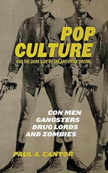 9780813177304-0813177308-Pop Culture and the Dark Side of the American Dream: Con Men, Gangsters, Drug Lords, and Zombies