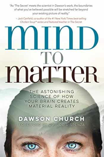9781401955250-1401955258-Mind to Matter: The Astonishing Science of How Your Brain Creates Material Reality