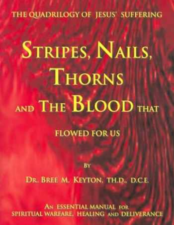 9781582750767-1582750769-Stripes, Nails, Thorns and the Blood That Flowed for Us: The Quadrilogy of Jesus' Suffering