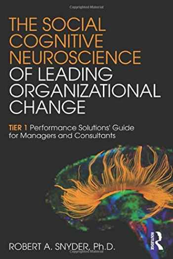 9781138859869-1138859869-The Social Cognitive Neuroscience of Leading Organizational Change: TiER1 Performance Solutions' Guide for Managers and Consultants