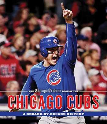 9781572842175-1572842172-The Chicago Tribune Book of the Chicago Cubs: A Decade-By-Decade History