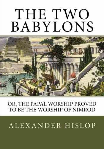 9781492287261-1492287261-The Two Babylons: Or, the Papal Worship Proved to Be the Worship of Nimrod