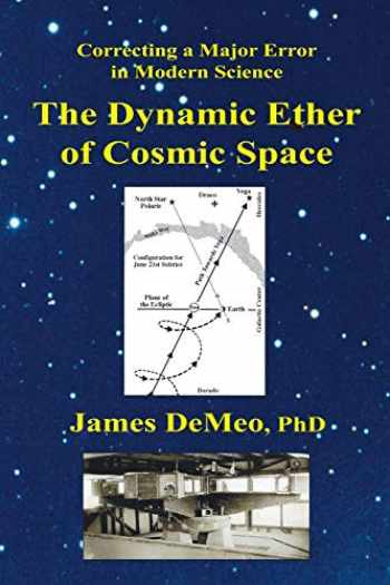 9780997405712-0997405716-The Dynamic Ether of Cosmic Space: Correcting a Major Error in Modern Science