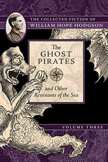 9781597809412-1597809411-The Ghost Pirates and Other Revenants of the Sea: The Collected Fiction of William Hope Hodgson, Volume 3