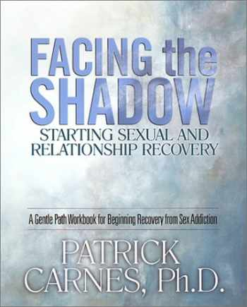 9781929866014-1929866011-Facing the Shadow: Starting Sexual and Relationship Recovery: A Gentle Path Workbook for Beginning Recovery from Sex Addiction