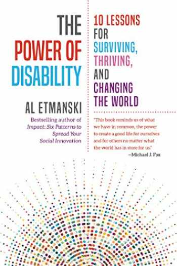 9781523087563-1523087560-The Power of Disability: 10 Lessons for Surviving, Thriving, and Changing the World