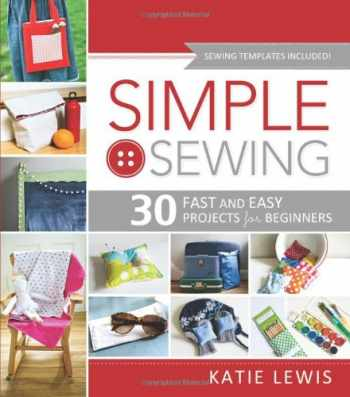 9781462112883-1462112889-Simple Sewing: 30 Fast and Easy Projects for Beginners