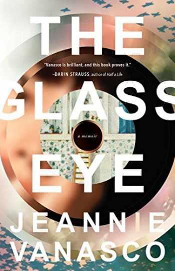 9781941040775-1941040772-The Glass Eye: A memoir
