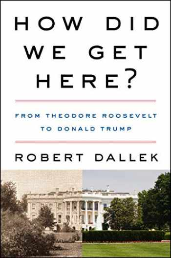 9780062872999-0062872990-How Did We Get Here?: From Theodore Roosevelt to Donald Trump