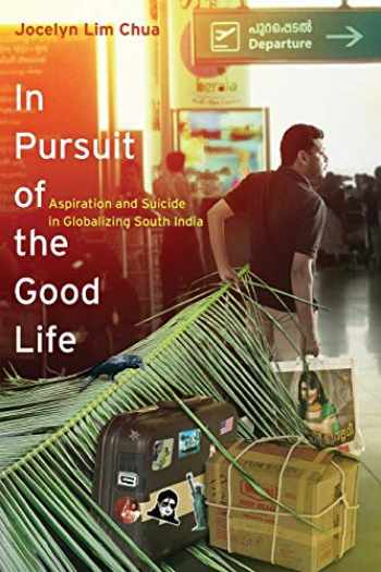 9780520281165-0520281160-In Pursuit of the Good Life: Aspiration and Suicide in Globalizing South India