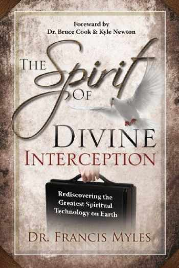 9780615875484-0615875483-The Spirit of Divine Interception: Rediscovering the Greatest Spiritual Technology on Earth (The Order of Melchizedek Chronicles) (Volume 5)