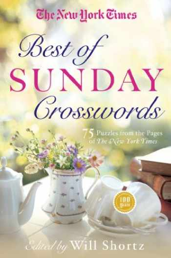 9781250044921-1250044928-The New York Times Best of Sunday Crosswords: 75 Sunday Puzzles from the Pages of The New York Times (The New York Times Crossword Puzzles)