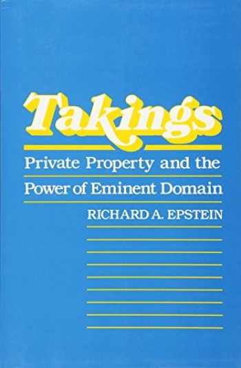 9780674867291-0674867297-Takings: Private Property and the Power of Eminent Domain