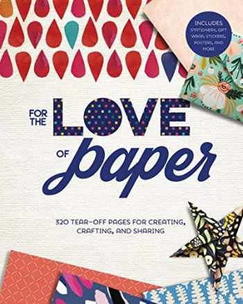9781454711148-1454711140-For the Love of Paper: 320 Tear-off Pages for Creating, Crafting, and Sharing (Volume 1)