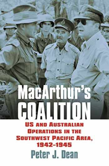 9780700626045-0700626042-MacArthur's Coalition: US and Australian Military Operations in the Southwest Pacific Area, 1942-1945 (Modern War Studies)