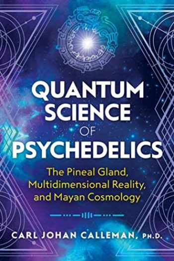 9781591433620-1591433622-Quantum Science of Psychedelics: The Pineal Gland, Multidimensional Reality, and Mayan Cosmology
