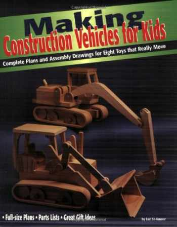 9781565231511-1565231511-Making Construction Vehicles for Kids: Complete Plans and Assembly Drawings for Eight Toys that Really Move