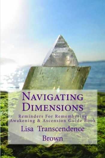 9780615921051-0615921051-Navigating Dimensions: Reminders for Remembering: Awakening & Ascension Guide Book