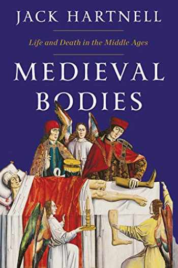9781324002161-1324002166-Medieval Bodies: Life and Death in the Middle Ages