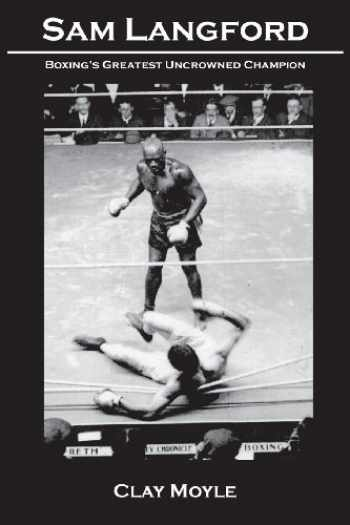 9781934733707-1934733709-Sam Langford: Boxing's Greatest Uncrowned Champion