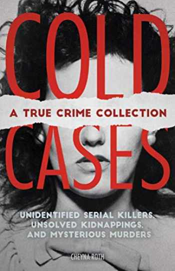 9781646040346-1646040341-Cold Cases: A True Crime Collection: Unidentified Serial Killers, Unsolved Kidnappings, and Mysterious Murders (Including the Zodiac Killer, Natalee ... the Golden State Killer and More)