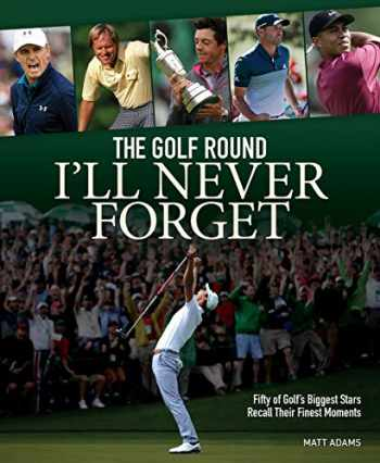 9780228102120-022810212X-The Golf Round I'll Never Forget: Fifty of Golf's Biggest Stars Recall Their Finest Moments