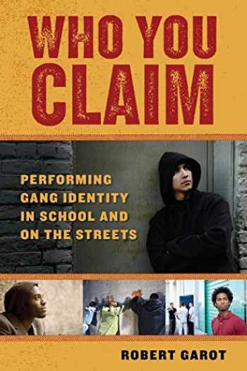 9780814732137-0814732135-Who You Claim: Performing Gang Identity in School and on the Streets (Alternative Criminology, 3)