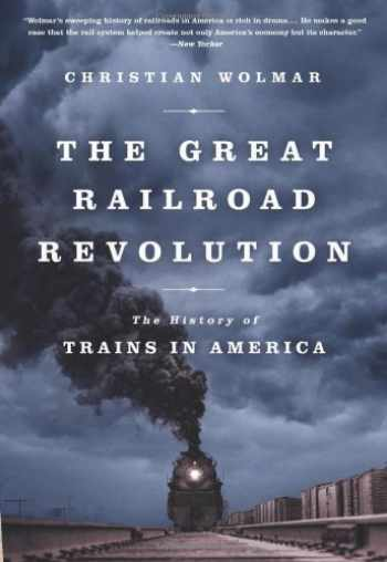 9781610393478-1610393473-The Great Railroad Revolution: The History of Trains in America